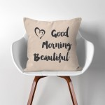Good morning beautiful  Linen Cotton throw Pillow Cover