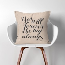 You Will Forever Be My Always  Linen Cotton throw Pillow Cover (PW-0154)