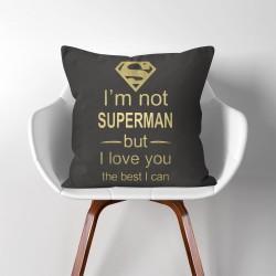 I'm not Super Man but I love you The Best I can Kissenbezüge & Kissenhüllen (PW-0258)