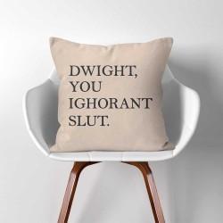 Dwight you Ignorant Slut Kissenbezüge & Kissenhüllen (PW-0309)
